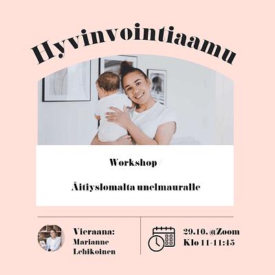Äitipiirin Hyvinvointiaamu 29.10. @Zoom | Workshop: Äitiyslomalta unelmauralle